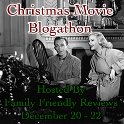 Christmas Movie Blogathon, Hosted By Family Friendly Reviews, December 20 - 22, 2013